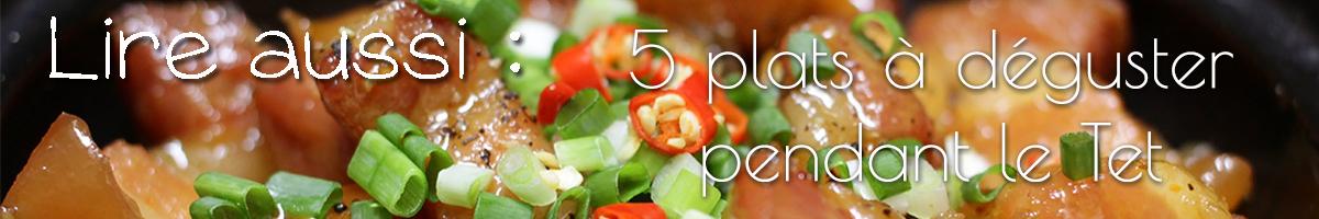 Lire aussi 5 plats à déguster pendant le Tet